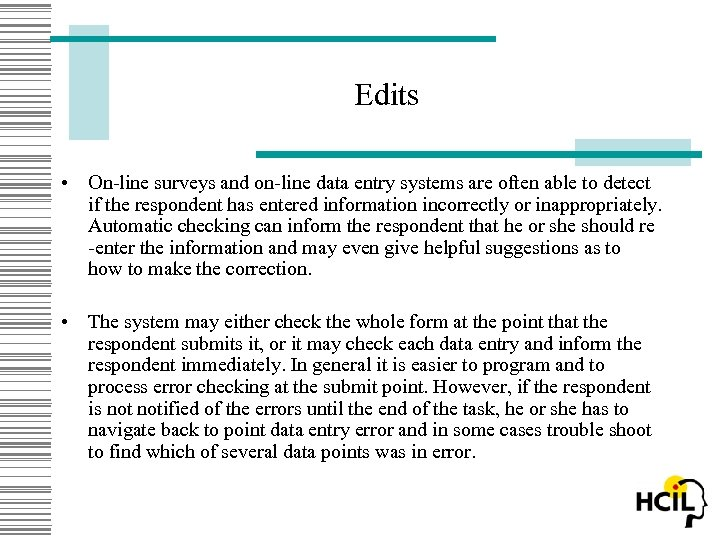 Edits • On-line surveys and on-line data entry systems are often able to detect