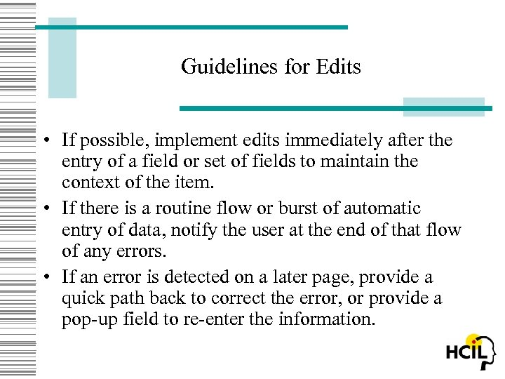 Guidelines for Edits • If possible, implement edits immediately after the entry of a