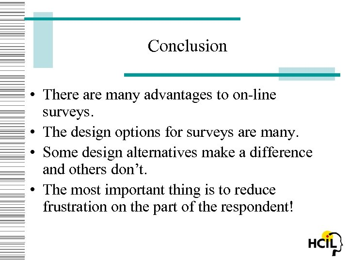 Conclusion • There are many advantages to on-line surveys. • The design options for