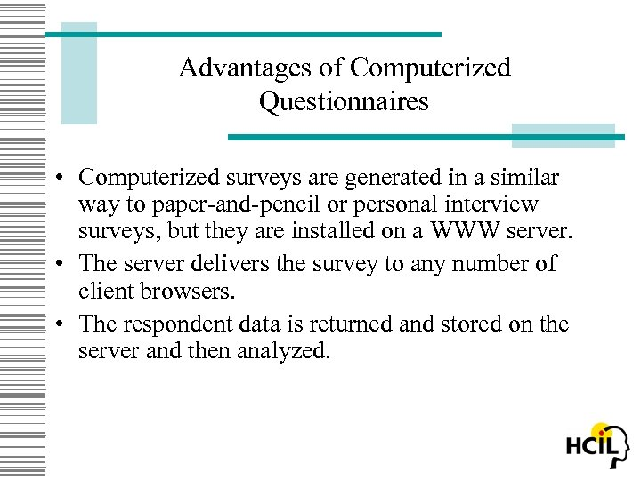 Advantages of Computerized Questionnaires • Computerized surveys are generated in a similar way to