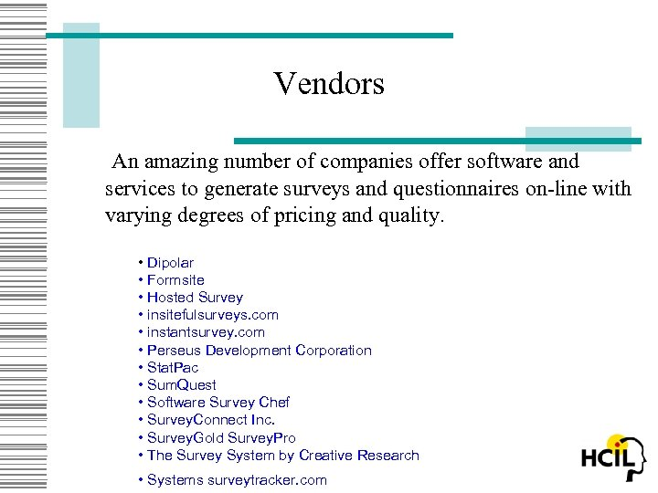 Vendors An amazing number of companies offer software and services to generate surveys and