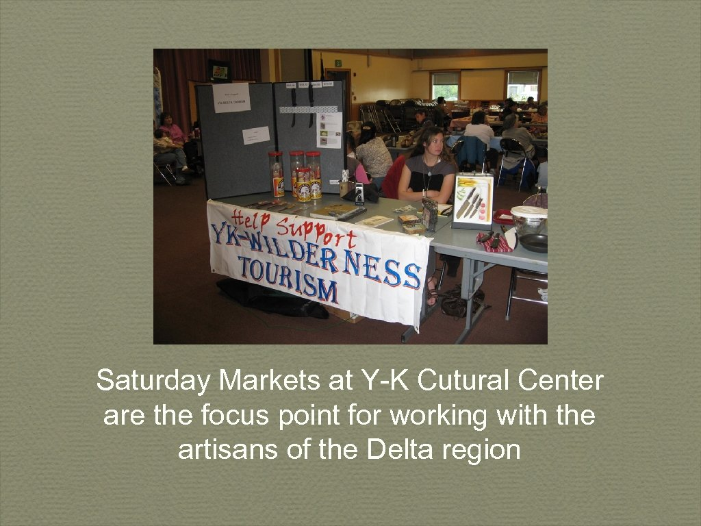 Saturday Markets at Y-K Cutural Center are the focus point for working with the
