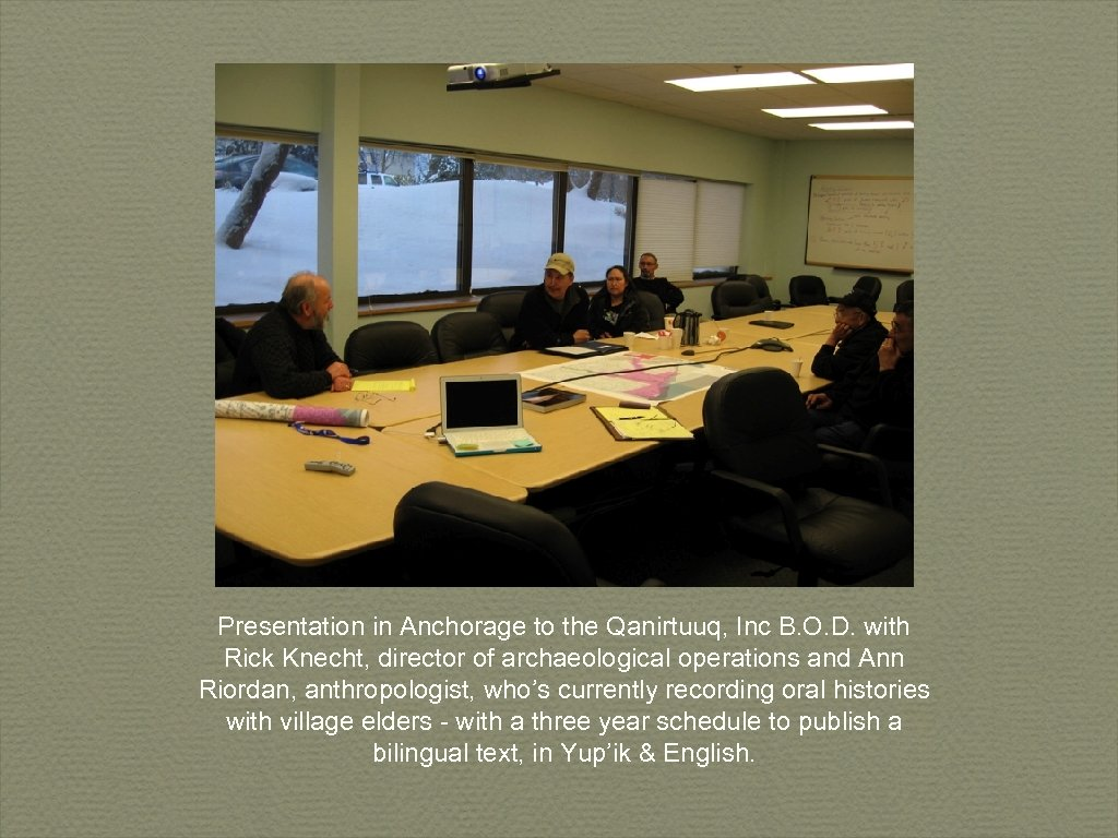 Presentation in Anchorage to the Qanirtuuq, Inc B. O. D. with Rick Knecht, director