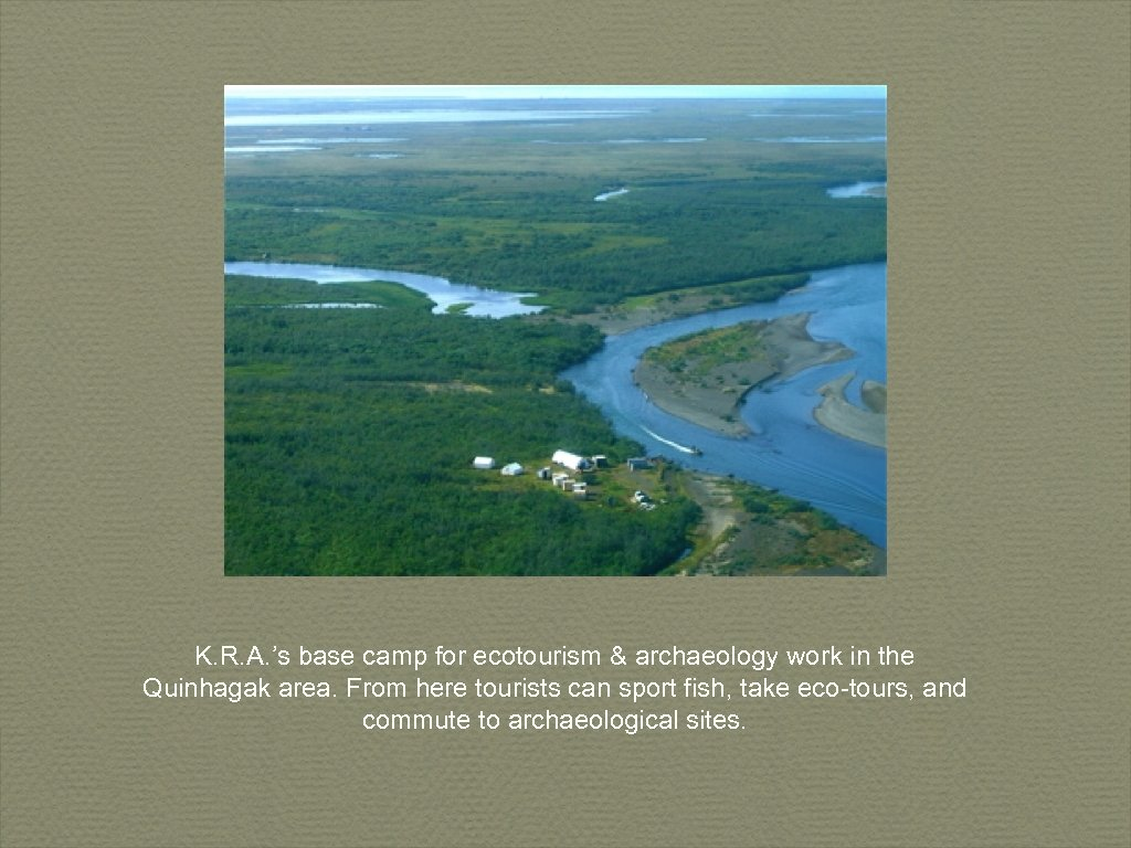 K. R. A. 's base camp for ecotourism & archaeology work in the Quinhagak