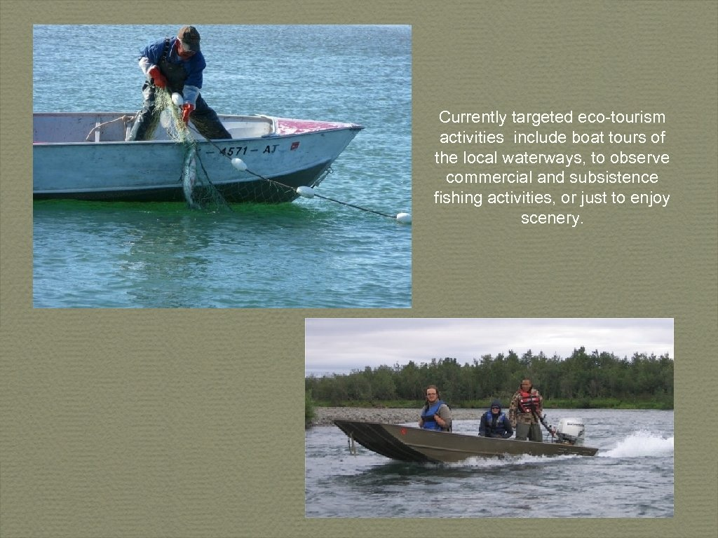 Currently targeted eco-tourism activities include boat tours of the local waterways, to observe commercial