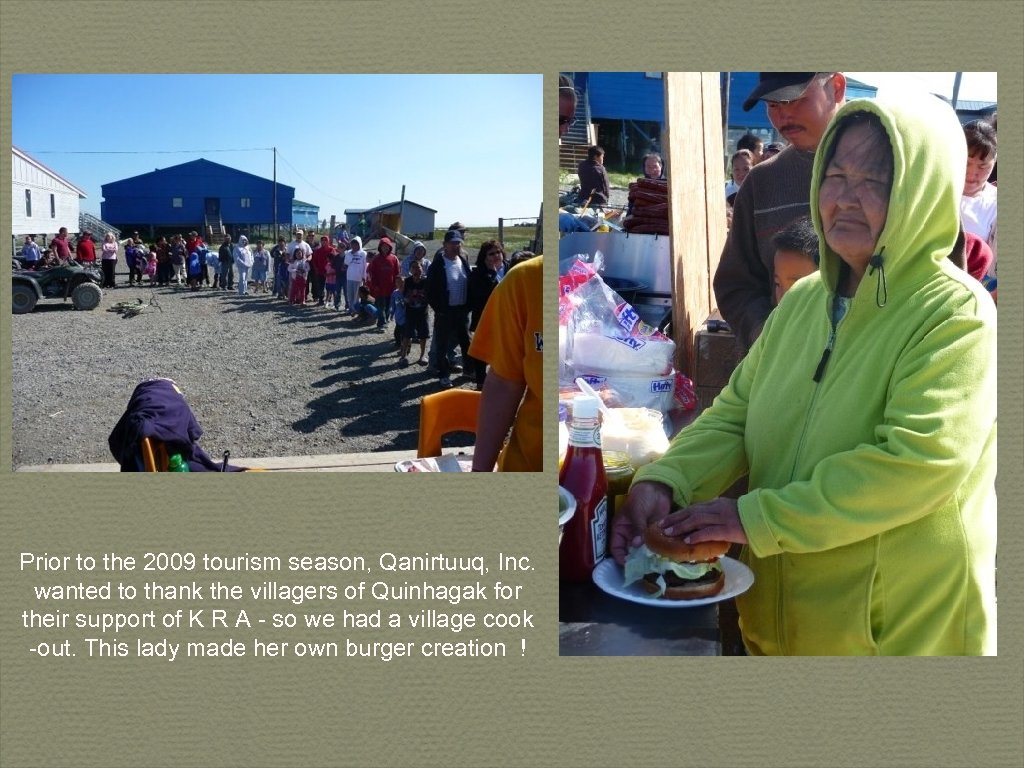 Prior to the 2009 tourism season, Qanirtuuq, Inc. wanted to thank the villagers of