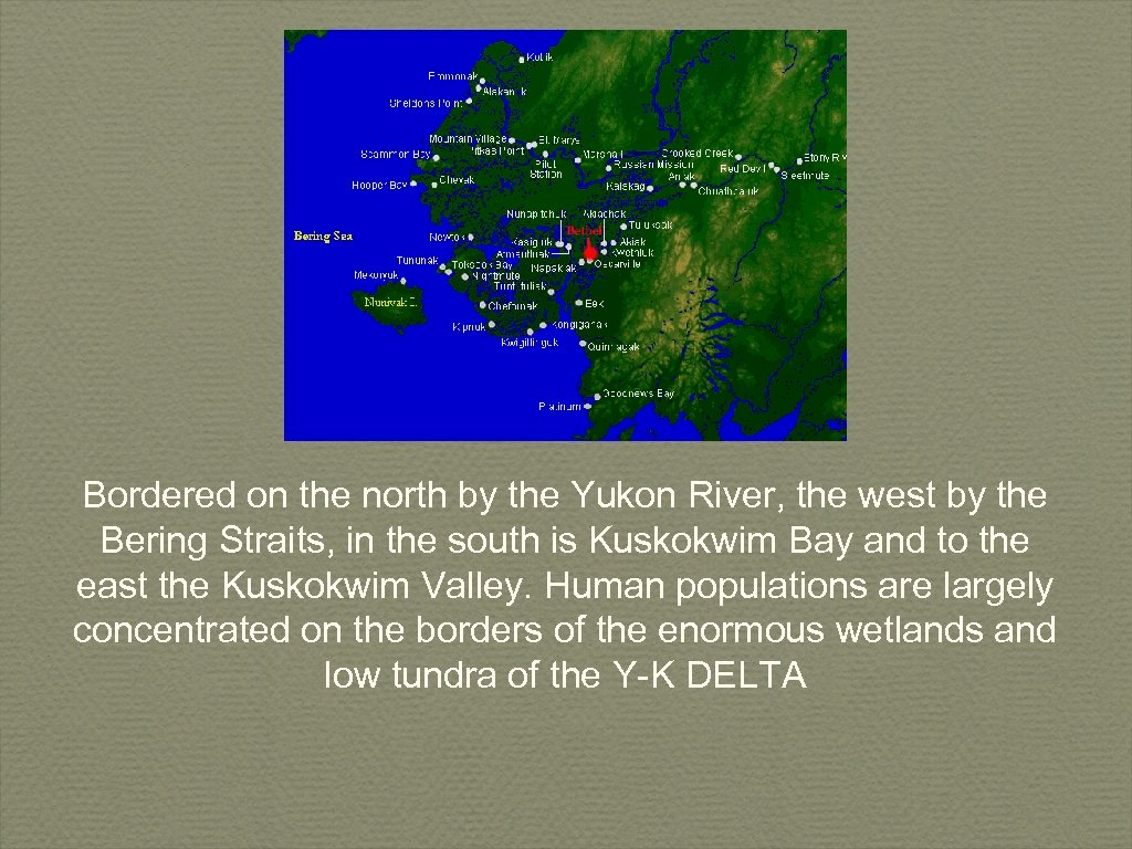 Bordered on the north by the Yukon River, the west by the Bering Straits,