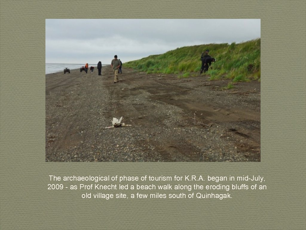 The archaeological of phase of tourism for K. R. A. began in mid-July, 2009