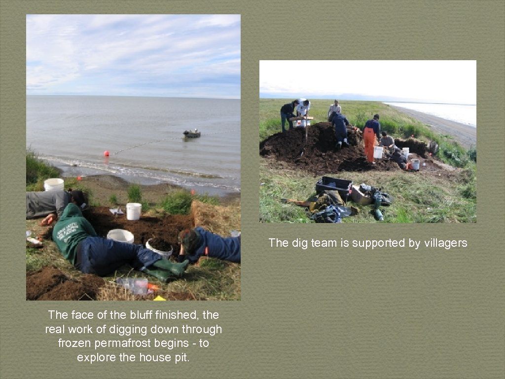 The dig team is supported by villagers The face of the bluff finished, the