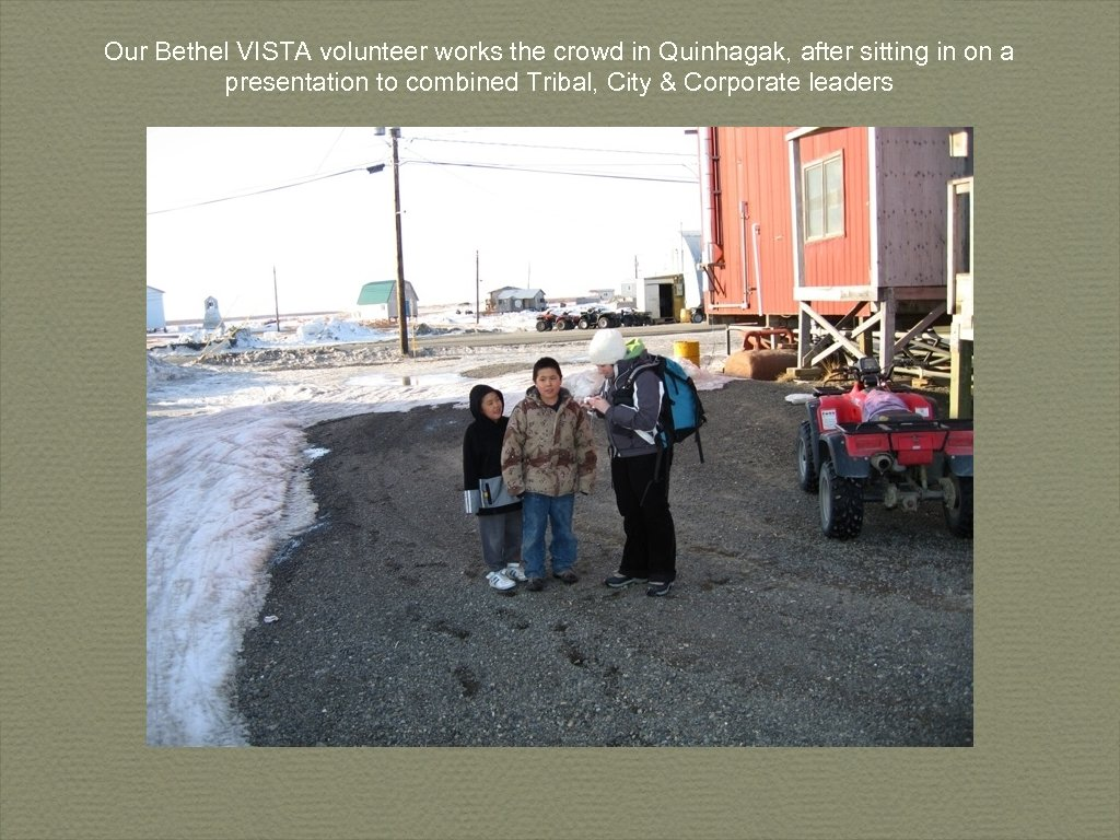Our Bethel VISTA volunteer works the crowd in Quinhagak, after sitting in on a