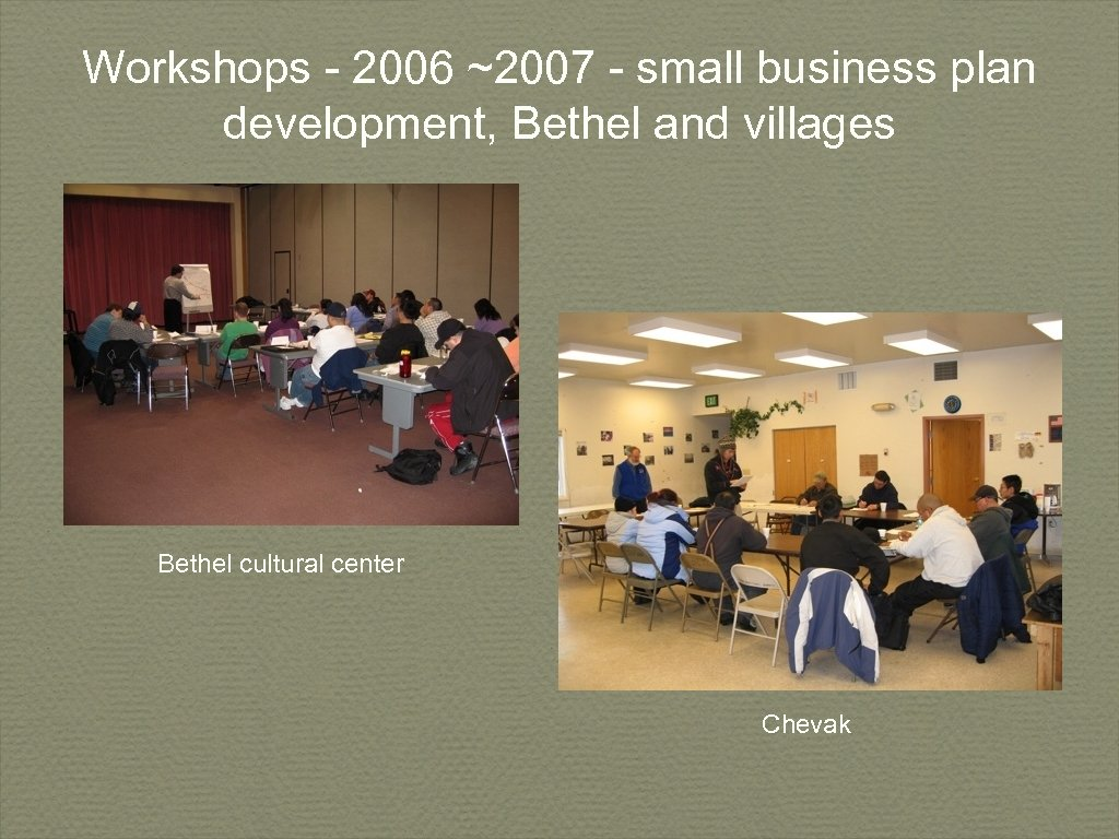 Workshops - 2006 ~2007 - small business plan development, Bethel and villages Bethel cultural