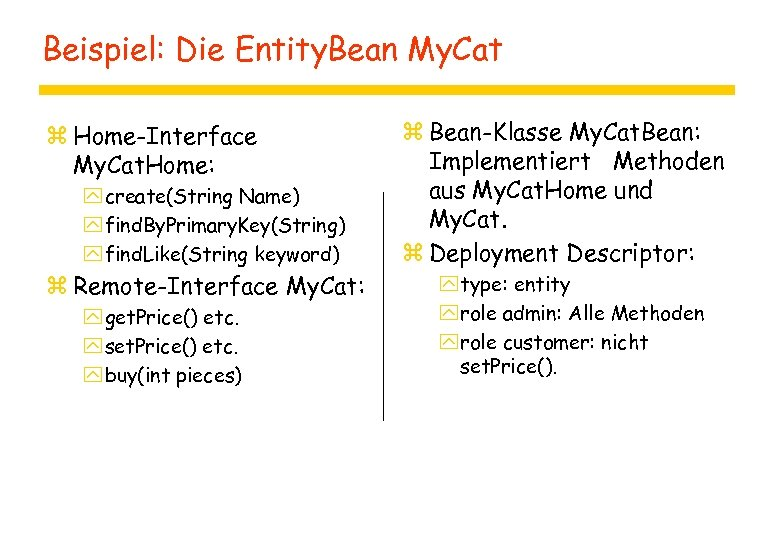 Beispiel: Die Entity. Bean My. Cat z Home-Interface My. Cat. Home: y create(String Name)
