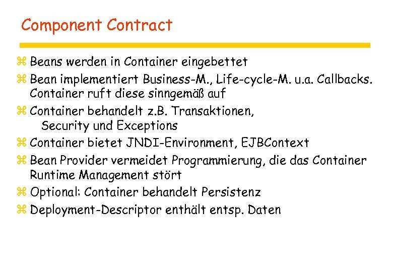 Component Contract z Beans werden in Container eingebettet z Bean implementiert Business-M. , Life-cycle-M.