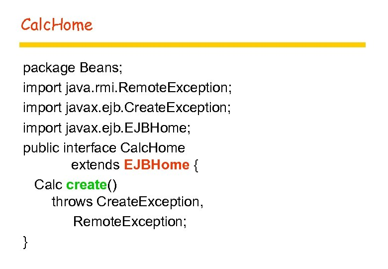 Calc. Home package Beans; import java. rmi. Remote. Exception; import javax. ejb. Create. Exception;