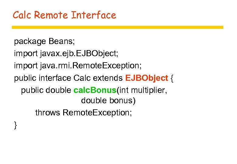 Calc Remote Interface package Beans; import javax. ejb. EJBObject; import java. rmi. Remote. Exception;