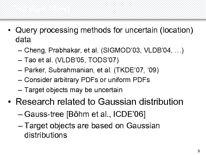 Related Work • Query processing methods for uncertain (location) data – – – Cheng,