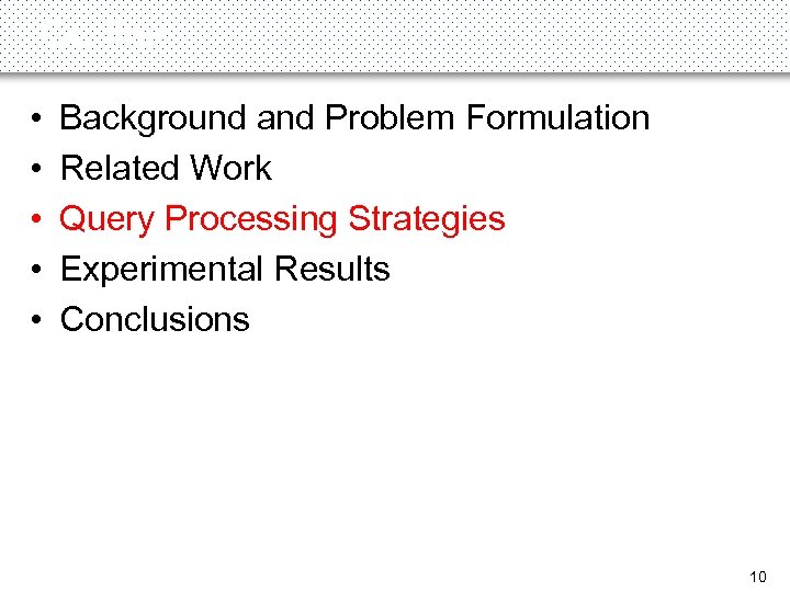 Outline • • • Background and Problem Formulation Related Work Query Processing Strategies Experimental