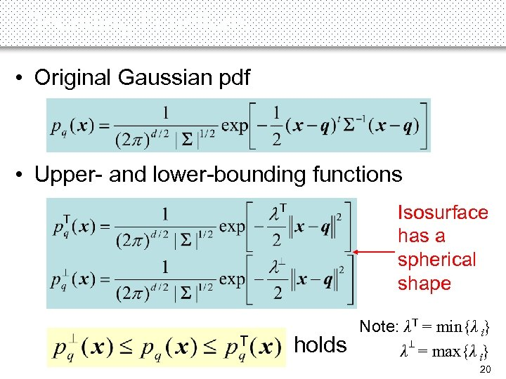 Bounding Functions • Original Gaussian pdf T T • Upper- and lower-bounding functions Isosurface