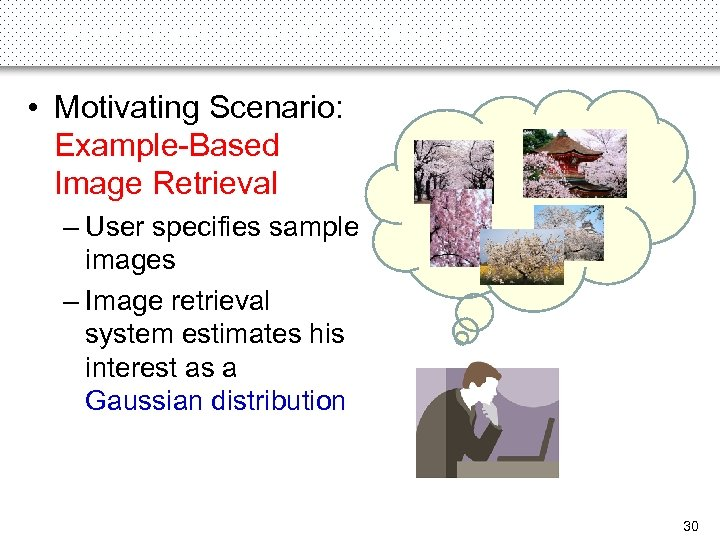 Experiments on 9 D Data (1) • Motivating Scenario: Example-Based Image Retrieval – User