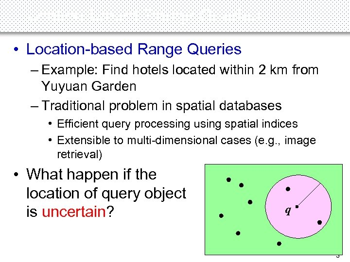 Location-based Range Queries • Location-based Range Queries – Example: Find hotels located within 2