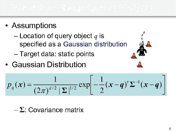 Probabilistic Range Query (PRQ) (1) • Assumptions – Location of query object q is