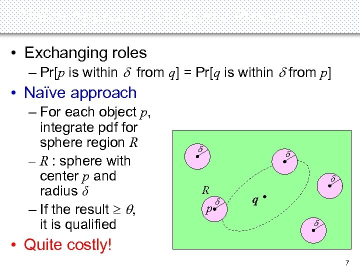 Naïve Approach for Query Processing • Exchanging roles – Pr[p is within d from