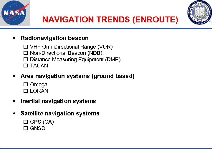 NAVIGATION TRENDS (ENROUTE) Radionavigation beacon VHF Omnidirectional Range (VOR) Non-Directional Beacon (NDB) Distance Measuring