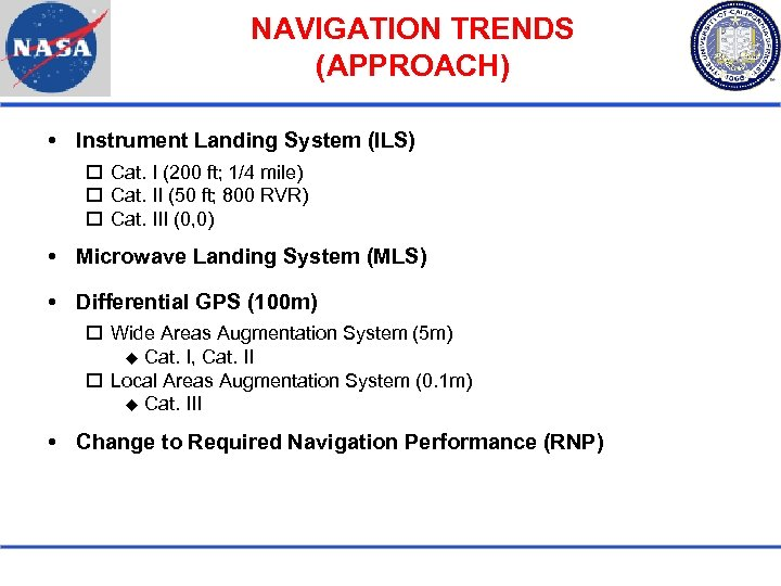NAVIGATION TRENDS (APPROACH) Instrument Landing System (ILS) Cat. I (200 ft; 1/4 mile) Cat.