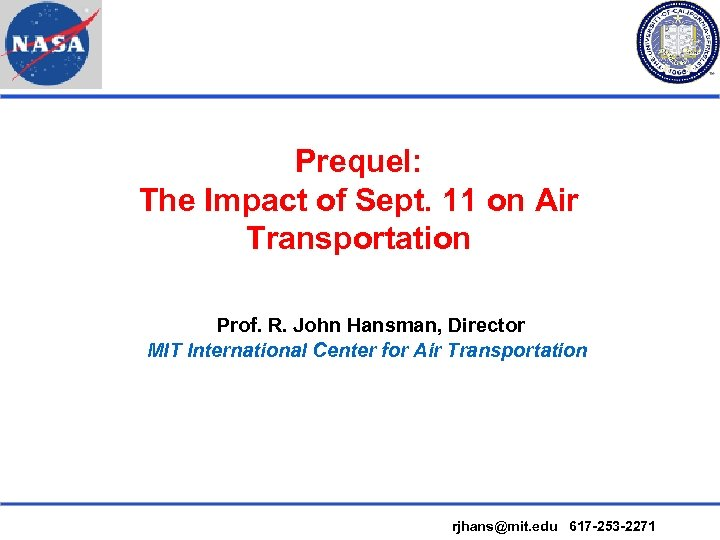 Prequel: The Impact of Sept. 11 on Air Transportation Prof. R. John Hansman, Director