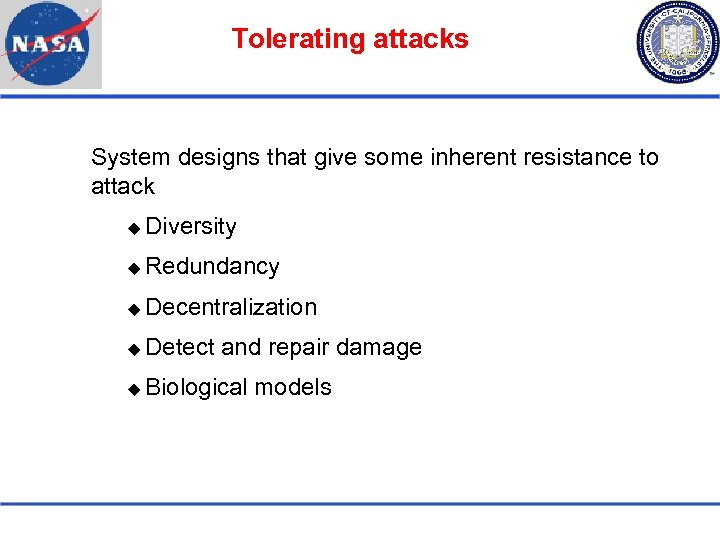 Tolerating attacks System designs that give some inherent resistance to attack Diversity Redundancy Decentralization