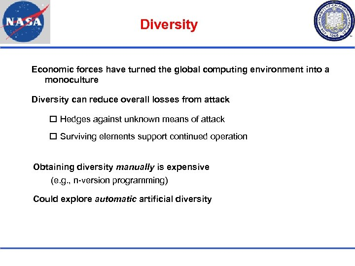 Diversity Economic forces have turned the global computing environment into a monoculture Diversity can