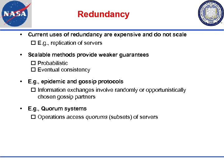 Redundancy Current uses of redundancy are expensive and do not scale E. g. ,