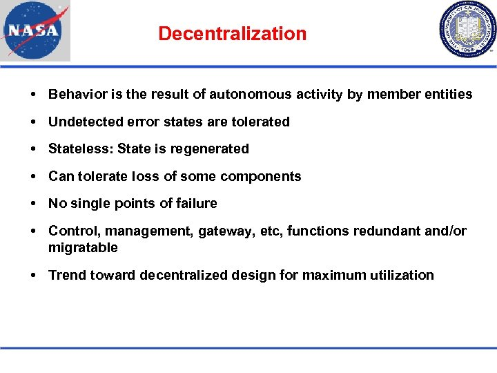 Decentralization Behavior is the result of autonomous activity by member entities Undetected error states