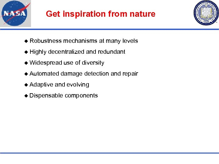 Get inspiration from nature Robustness Highly mechanisms at many levels decentralized and redundant Widespread