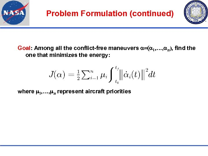 Problem Formulation (continued) Goal: Among all the conflict-free maneuvers a=(a 1, …, an), find