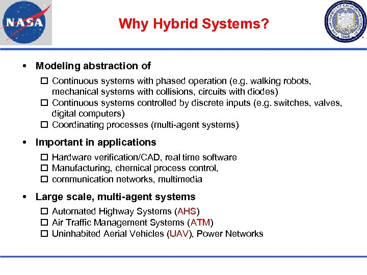 Why Hybrid Systems? Modeling abstraction of Continuous systems with phased operation (e. g. walking