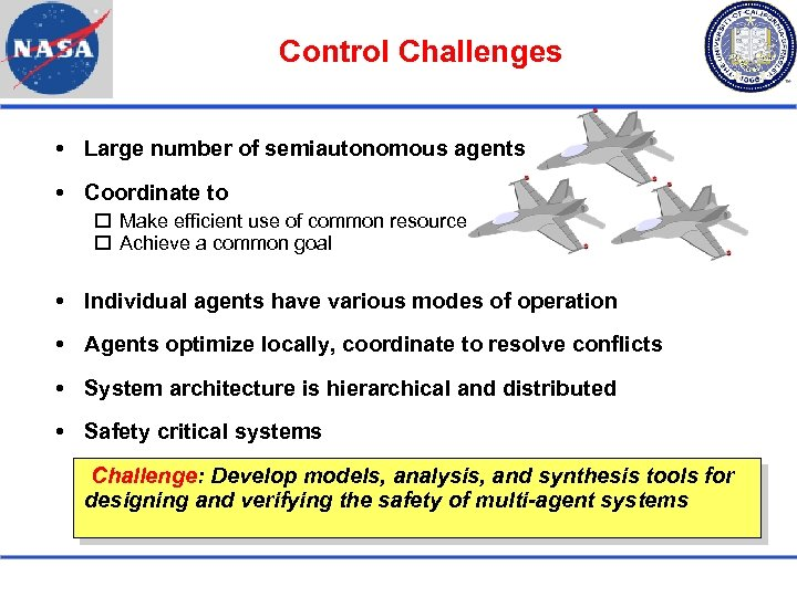 Control Challenges Large number of semiautonomous agents Coordinate to Make efficient use of common