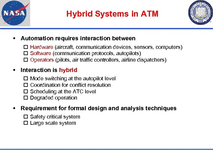Hybrid Systems in ATM Automation requires interaction between Hardware (aircraft, communication devices, sensors, computers)