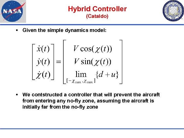 Hybrid Controller (Cataldo) Given the simple dynamics model: We contstructed a controller that will