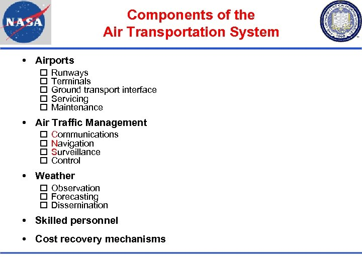 Components of the Air Transportation System Airports Runways Terminals Ground transport interface Servicing Maintenance
