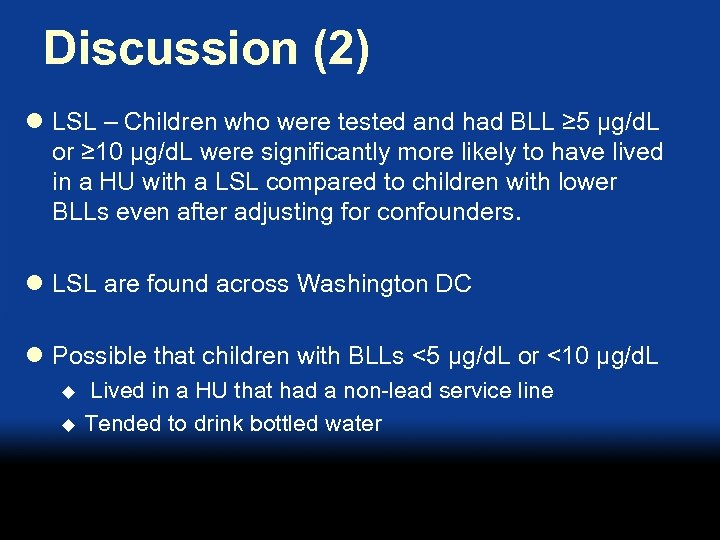 Discussion (2) l LSL – Children who were tested and had BLL ≥ 5