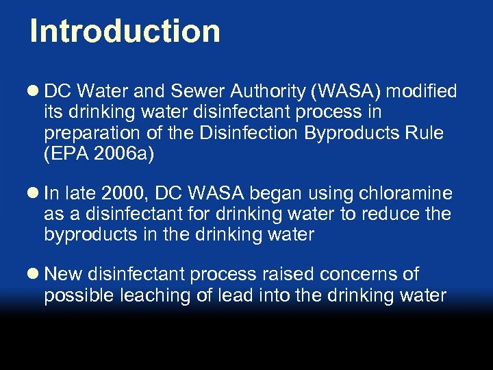 Introduction l DC Water and Sewer Authority (WASA) modified its drinking water disinfectant process