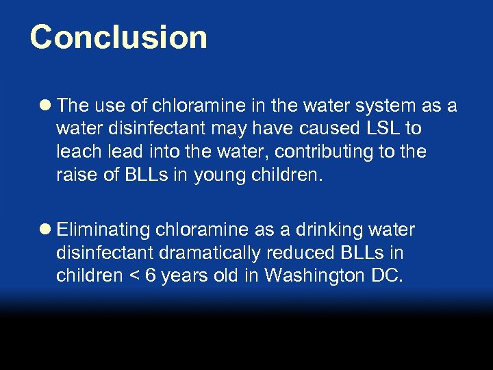 Conclusion l The use of chloramine in the water system as a water disinfectant