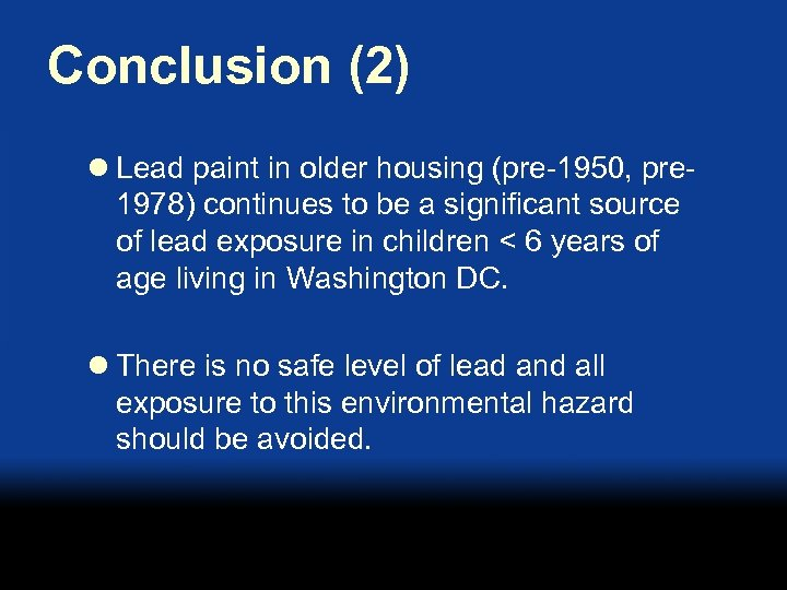 Conclusion (2) l Lead paint in older housing (pre-1950, pre 1978) continues to be