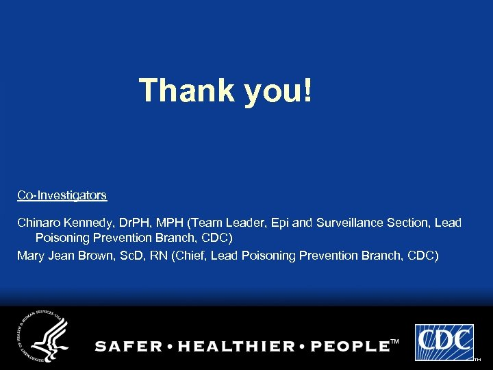 Thank you! Co-Investigators Chinaro Kennedy, Dr. PH, MPH (Team Leader, Epi and Surveillance Section,