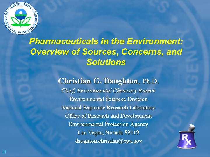 Pharmaceuticals in the Environment: Overview of Sources, Concerns, and Solutions Christian G. Daughton, Ph.