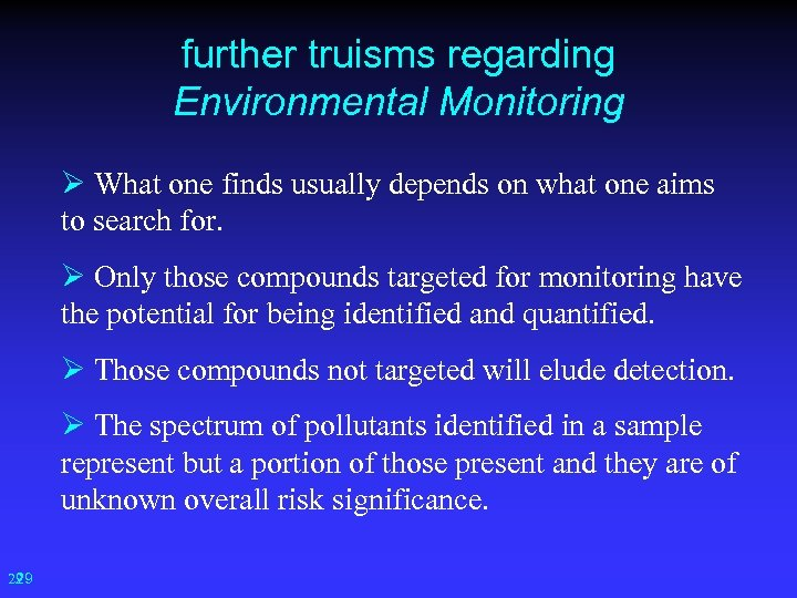 further truisms regarding Environmental Monitoring Ø What one finds usually depends on what one
