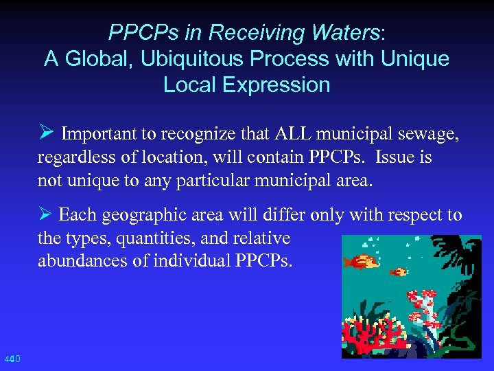 PPCPs in Receiving Waters: A Global, Ubiquitous Process with Unique Local Expression Ø Important