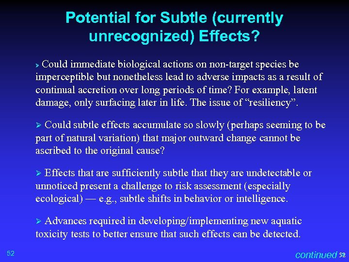 Potential for Subtle (currently unrecognized) Effects? Could immediate biological actions on non-target species be