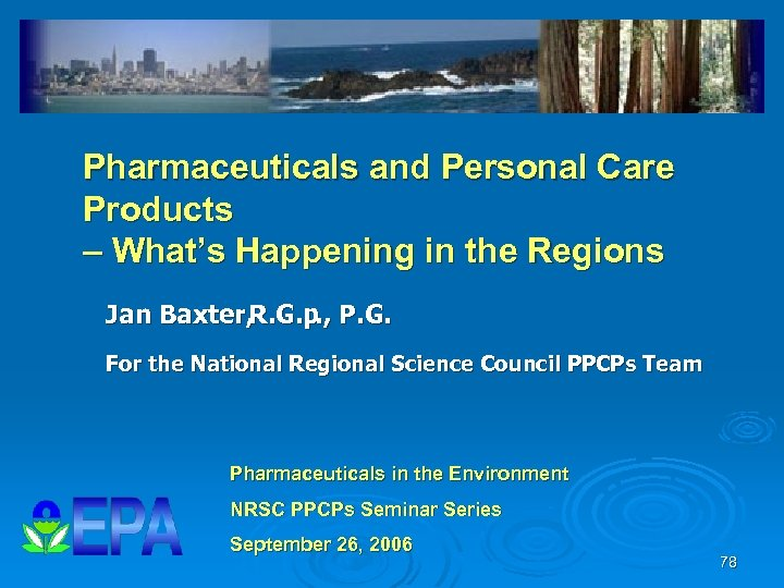 Pharmaceuticals and Personal Care Products – What's Happening in the Regions Jan Baxter, R.